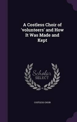 A Costless Choir of 'Volunteers' and How It Was Made and Kept