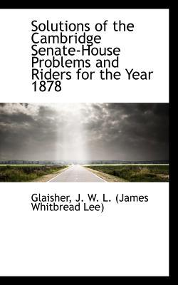 Solutions of the Cambridge Senate-House Problems and Riders for the Year 1878