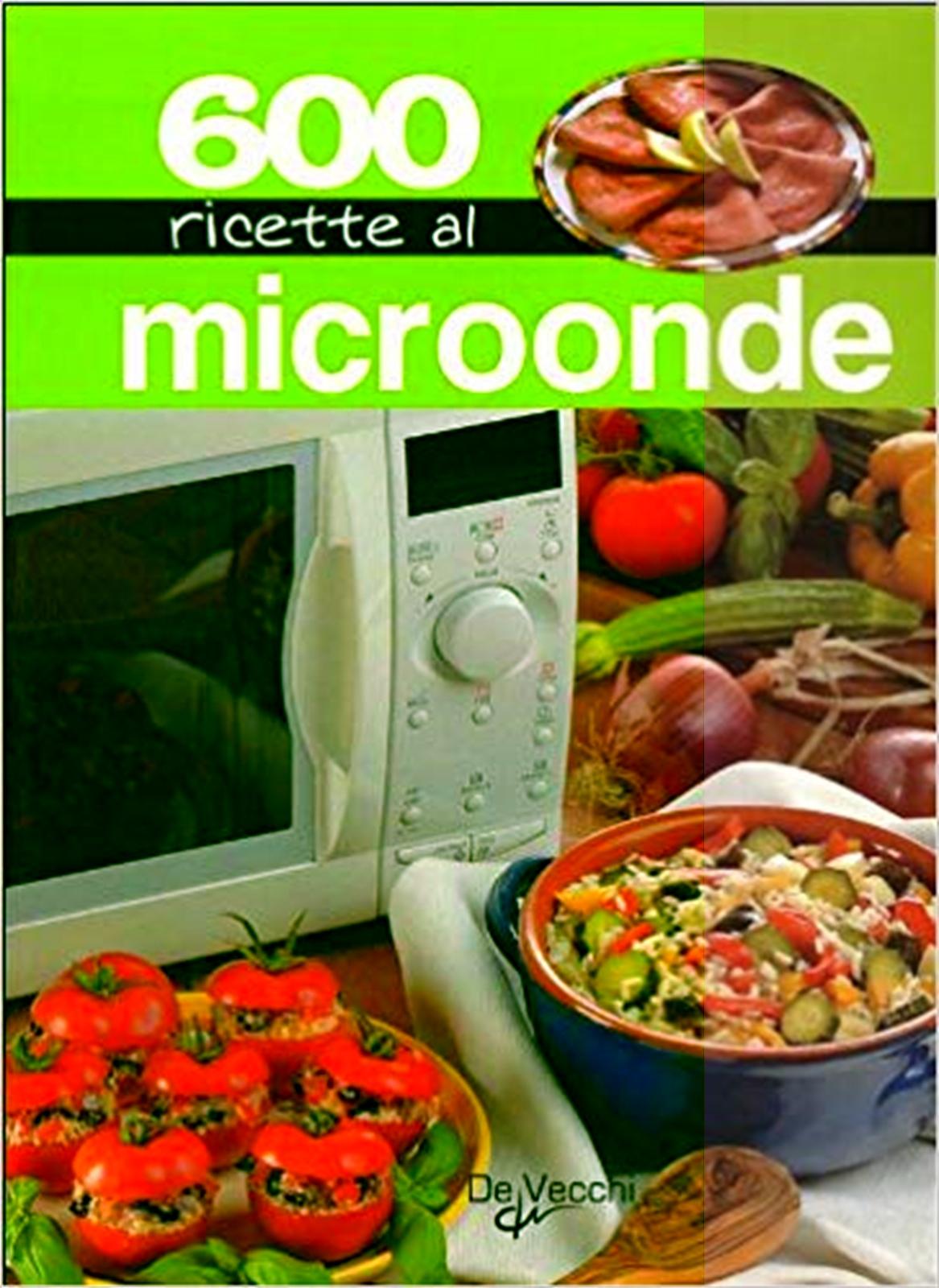600 ricette con il forno a microonde