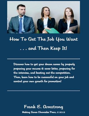 How To Get The Job You Want and Then Keep It!