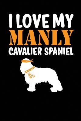 I Love My Manly Cavalier Spaniel