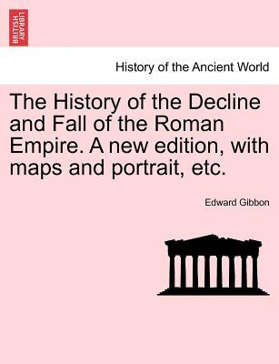 The History of the Decline and Fall of the Roman Empire. A new edition, with maps and portrait, etc. Vol. V
