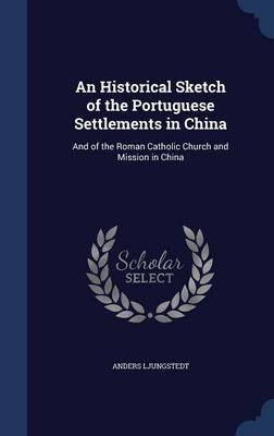 An Historical Sketch of the Portuguese Settlements in China