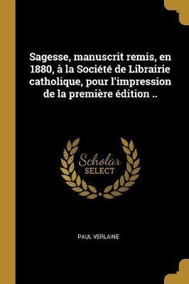 Sagesse, Manuscrit Remis, En 1880, À La Société de Librairie Catholique, Pour l'Impression de la Première Édition ..