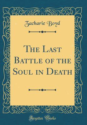 The Last Battle of the Soul in Death (Classic Reprint)