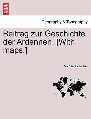 Beitrag zur Geschichte der Ardennen. [With maps.] Zweiter Theil