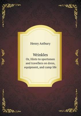 Wrinkles Or, Hints to Sportsmen and Travellers on Dress, Equipment, and Camp Life