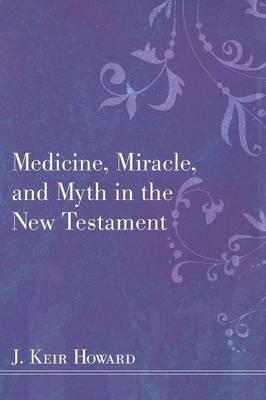 Medicine, Miracle, and Myth in the New Testament