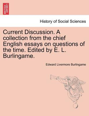 Current Discussion. A collection from the chief English essays on questions of the time. Edited by E. L. Burlingame. VOL. II