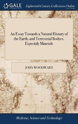 An Essay Towards a Natural History of the Earth, and Terrestrial Bodyes, Especialy Minerals