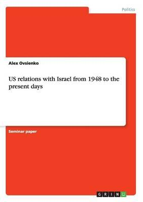 US relations with Israel from 1948 to the present days