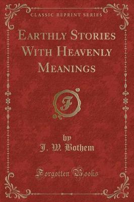 Earthly Stories With Heavenly Meanings (Classic Reprint)