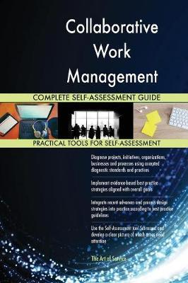 Collaborative Work Management Complete Self-Assessment Guide
