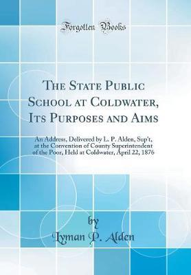 The State Public School at Coldwater, Its Purposes and Aims
