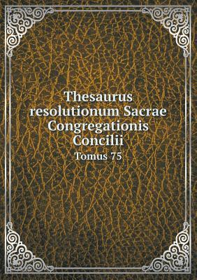 Thesaurus Resolutionum Sacrae Congregationis Concilii Tomus 75