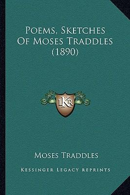 Poems, Sketches of Moses Traddles (1890) Poems, Sketches of Moses Traddles (1890)