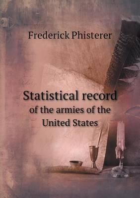 Statistical Record of the Armies of the United States