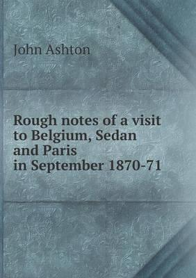 Rough Notes of a Visit to Belgium, Sedan and Paris in September 1870-71