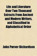 Life and Literature Over Two Thousand Extracts from Ancient and Modern Writers, and Classified in Alphabetical Order