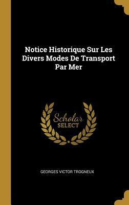 Notice Historique Sur Les Divers Modes de Transport Par Mer