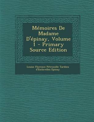 Memoires de Madame D'Epinay, Volume 1 - Primary Source Edition