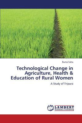 Technological Change in Agriculture, Health & Education of Rural Women
