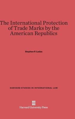 The International Protection of Trade Marks by the American Republics