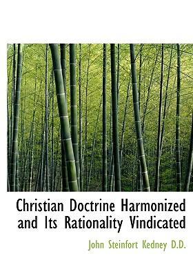 Christian Doctrine Harmonized and Its Rationality Vindicated