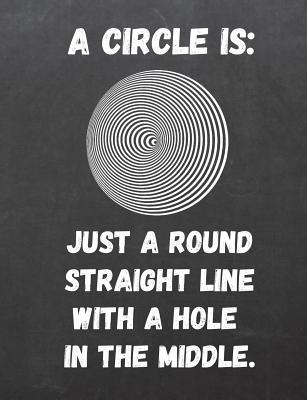 A circle is just a round straight line with a hole in the middle