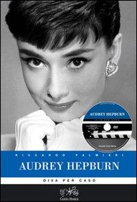 Audrey Hepburn. Diva per caso. Con DVD