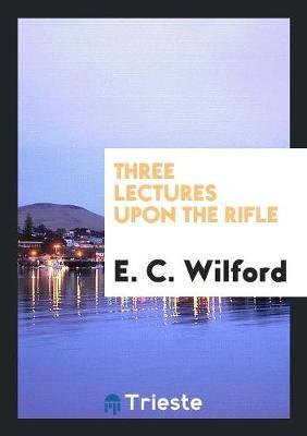 Three lectures upon the rifle