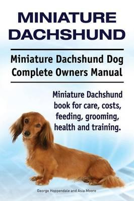 Miniature Dachshund. Miniature Dachshund Dog Complete Owners Manual. Miniature Dachshund book for care, costs, feeding, grooming, health and training