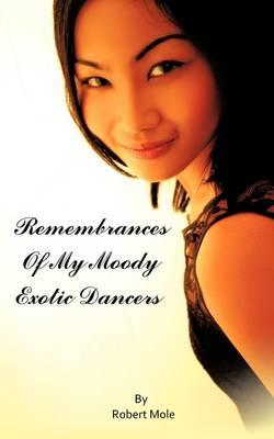 Remembrances of My Moody Exotic Dancers