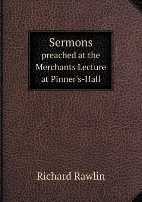 Sermons Preached at the Merchants Lecture at Pinner's-Hall