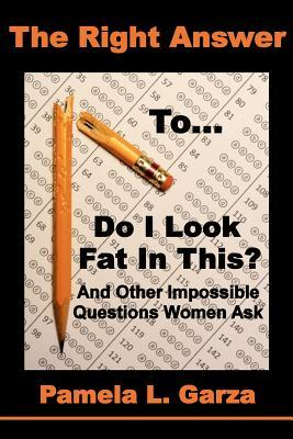 The Right Answer To Do I Look Fat In This? And Other Impossible Questions Women Ask