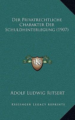 Der Privatrechtliche Charakter Der Schuldhinterlegung (1907)