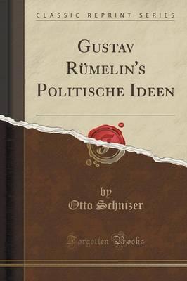 Gustav Rümelin's Politische Ideen (Classic Reprint)