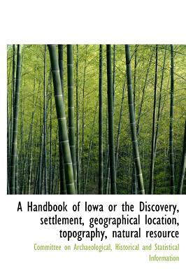 Handbook of Iowa or the Discovery, Settlement, Geographical