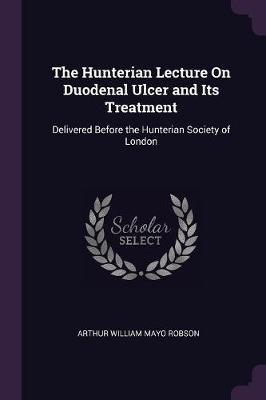 The Hunterian Lecture on Duodenal Ulcer and Its Treatment