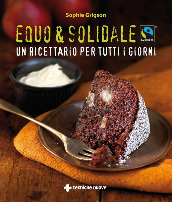 Equo & solidale. Fairtrade. Un ricettario per tutti i giorni
