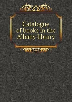 Catalogue of Books in the Albany Library