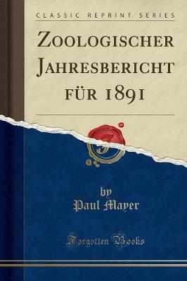 Zoologischer Jahresbericht für 1891 (Classic Reprint)