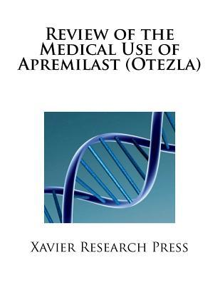 Review of the Medical Use of Apremilast (Otezla)