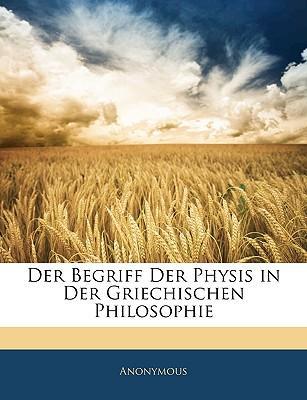 Der Begriff Der Physis in Der Griechischen Philosophie
