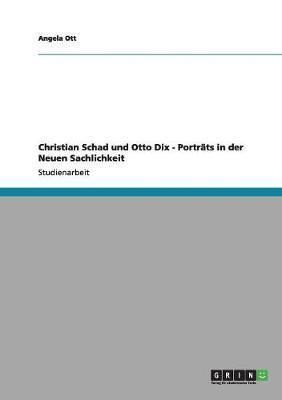 Christian Schad und Otto Dix - Porträts in der Neuen Sachlichkeit