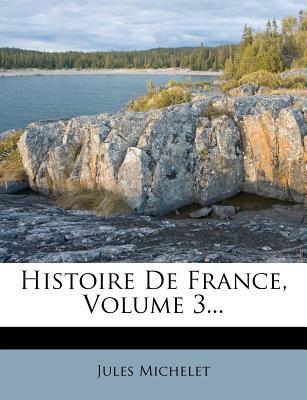 Histoire de France, Volume 3...