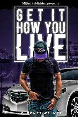 Get it how you live