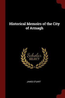 Historical Memoirs of the City of Armagh