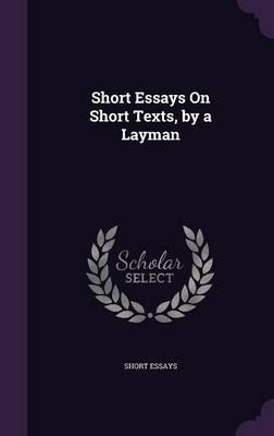 Short Essays on Short Texts, by a Layman