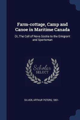 Farm-Cottage, Camp and Canoe in Maritime Canada